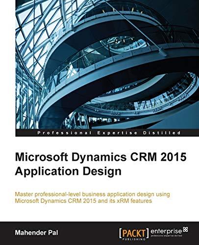 Microsoft Dynamics CRM 2015 Application Design: Master professional-level business application designs using Microsoft Dynamics CRM 2015 and its xRM features (English Edition)