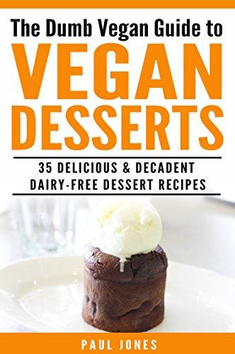 Vegan Desserts: 35 Delicious & Decadent Dairy-Free Dessert Recipes (Dumb Vegan Recipes Book 6)