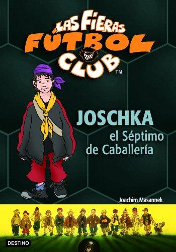 Joschka, el Séptimo de Caballería: Las Fieras del Fútbol Club 9 (Las Fieras Futbol Club)