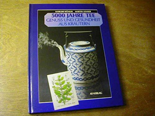 5000 Jahre Tee: Genuss und Gesundheit aus Kräutern