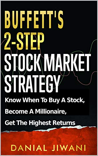 Buffett's 2-Step Stock Market Strategy: Know When to Buy A Stock, Become a Millionaire, Get The Highest Returns (English Edition)