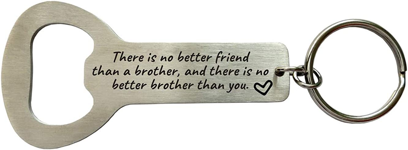 Brother Birthday Gifts There Is No Better Friend Than A Brother,and There Is No Better Brother Than You Bottle Opener Keychain,Big Brother Gift