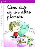 Cinc Dies En Un Altre Planeta: Una aventura d'en Biel i en Picapoc: 227 (Grumets)...