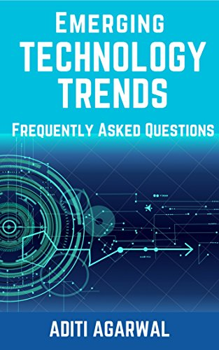Book: Emerging Technology Trends - Frequently Asked Questions - Blockchain, Cryptocurrencies, Artificial Intelligence, Augmented Reality, Smart Homes, and more.. by Aditi Agarwal