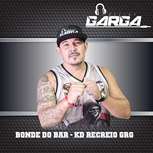 Bonde do Bar - Kd Recreio Grg [Explicit]