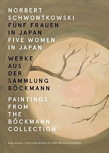 Norbert Schwontkowski: Five Women in Japan: Paintings from the Böckmann Collection
