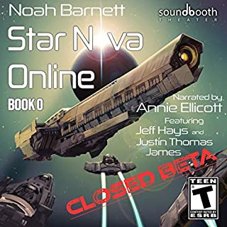 Star Nova Online: Book 0 - Closed Beta                   By:                                                                                                                                 Noah Barnett                               Narrated by:                                                                                                                                 Justin Thomas James,                                                                                        Annie Ellicott,                                                                                        Jeff Hays                      Length: 3 hrs and 58 mins     9 ratings     Overall 5.0