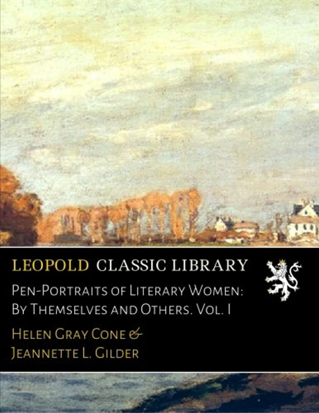 支店経済的仕事Pen-Portraits of Literary Women: By Themselves and Others. Vol. I