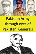 Pakistan Army through eyes of Pakistani Generals