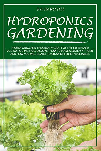 HYDROPONICS GARDENING: HYDROPONICS AND THE GREAT VALIDITY OF THIS SYSTEM AS A CULTIVATION METHOD. DISCOVER HOW TO MAKE A…