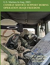 U.S. Marines in Iraq, 2003: Combat Service Support During Operation Iraqi Freedom: U.S. Marines in the Global War on Terrorism