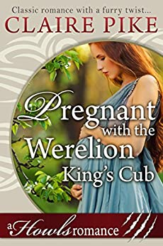 Pregnant with the Werelion King's Cub (Paranormal Werelion Baby Romance) (Howls Romance Book 2) by [Claire Pike]