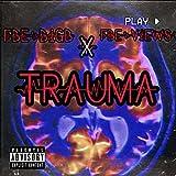 TRAUMA x FBE VIEWZ [Explicit]