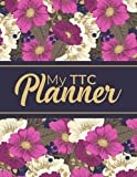 My TTC Planner: A Trying to Conceive Journal Planner with Monthly Menstrual Cycle Tracking, BASAL Body Temperature, Cervical Fluid, Medication, ... Flexible Tracker for Your Fertility Journey