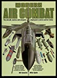 Modern Air Combat:  The Aircraft, Tactics and Weapons Employed in Aerial Warfare Today