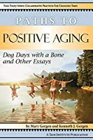 Paths to Positive Aging: Dog Days with a Bone and Other Essays