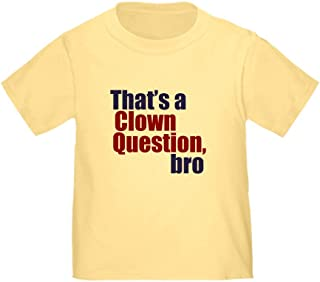 That's a Clown Question, Bro Toddler Tshirt
