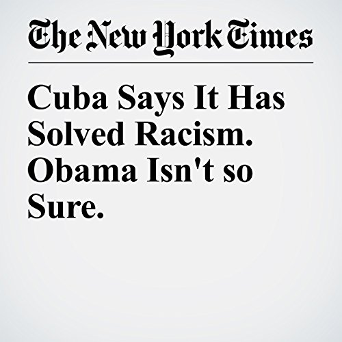 『Cuba Says It Has Solved Racism. Obama Isn't so Sure.』のカバーアート