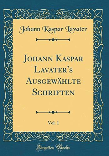 Johann Kaspar Lavater's Ausgewählte Schriften, Vol. 1 (Classic Reprint)
