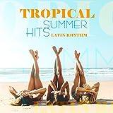 Tropical Summer Hits – Latin Rhythm, Beach Party, Brazil House, Hot Vibes, Dance Music