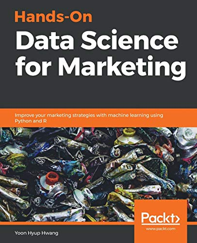 Compare Textbook Prices for Hands-On Data Science for Marketing: Improve your marketing strategies with machine learning using Python and R  ISBN 9781789346343 by Hwang, Yoon Hyup