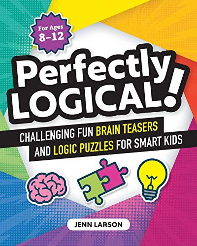 Compare Textbook Prices for Perfectly Logical!: Challenging Fun Brain Teasers and Logic Puzzles for Smart Kids  ISBN 9781641525312 by Larson, Jenn