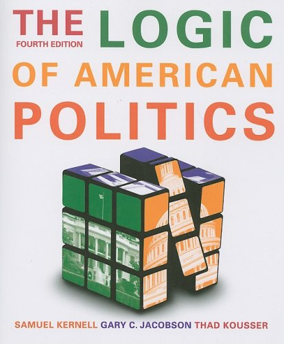 The Logic Of American Politics, 4th Edition