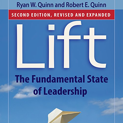 Lift: The Fundamental State of Leadership                   By:                                                                                                                                 Ryan W. Quinn,                                                                                        Robert E. Quinn                               Narrated by:                                                                                                                                 Wayne Shepherd                      Length: 8 hrs and 23 mins     14 ratings     Overall 4.6