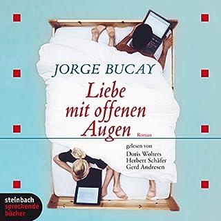 Liebe mit offenen Augen                   Autor:                                                                                                                                 Jorge Bucay                               Sprecher:                                                                                                                                 Gerd Andresen,                                                                                        Herbert Schäfer,                                                                                        Doris Wolters                      Spieldauer: 4 Std. und 51 Min.     123 Bewertungen     Gesamt 4,3