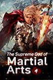 The Supreme God of Martial Arts 4: The Opportunity To Be Promoted to Principle Disciple (Living Martial...