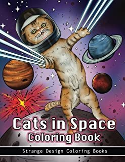 Cats in Space Coloring Book: A coloring book for all ages featuring cosmic cats, kittens, kitties, space scenes, lasers, planets, stars, unicorns and ... for relaxation. (Funny Cats Coloring Book)