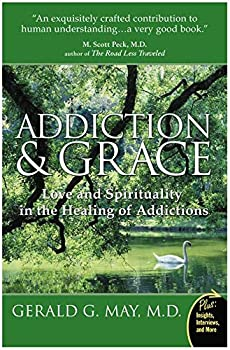 Addiction and Grace  Love and Spirituality in the Healing of Addictions