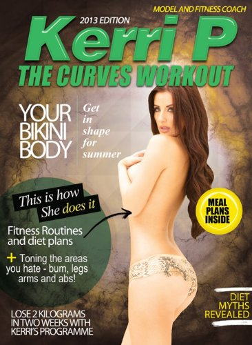 Celebrity Model Kerri Parker introduces The Curves Workout - Bikini Body Bootcamp (Diet and Fitness with Kerri Parker Book 1) (English Edition)