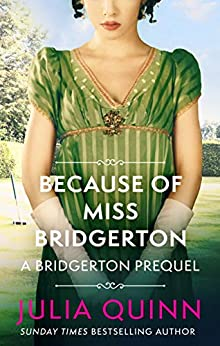 Because of Miss Bridgerton: A Bridgerton Prequel (The Rokesbys Book 1) by [Julia Quinn]