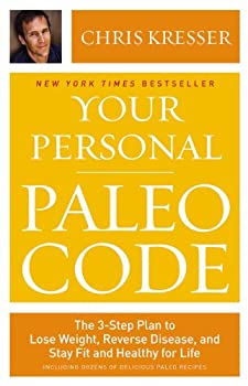 Your Personal Paleo Code The 3-Step Plan to Lose Weight Reverse Disease and Stay Fit and Healthy for Life