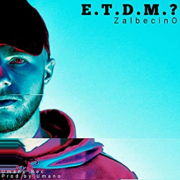 E.T.D.M.?