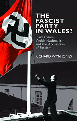 The Fascist Party in Wales?: Plaid Cymru, Welsh Nationalism and the Accusation of Fascism (English Edition)