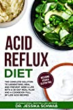 ACID REFLUX DIET: The Complete Solution to Understand, Heal and Prevent GERD & LPR with a 30-Day...