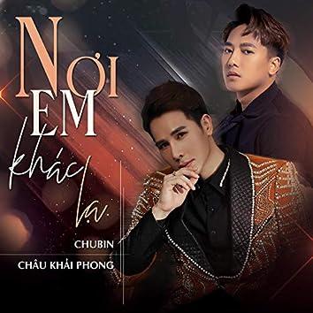 Nơi Em Khác Lạ (feat. Châu Khải Phong)