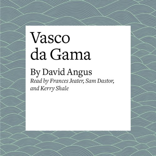 Vasco da Gama                   By:                                                                                                                                 David Angus                               Narrated by:                                                                                                                                 Frances Jeater                      Length: 9 mins     1 rating     Overall 5.0
