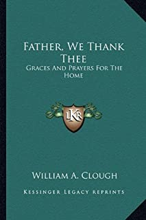 Father, We Thank Thee: Graces And Prayers For The Home