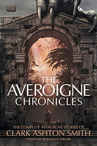 The Averoigne Chronicles: The Complete Averoigne Stories of Clark Ashton Smith