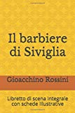 Il barbiere di Siviglia: Libretto di scena integrale con schede illustrative