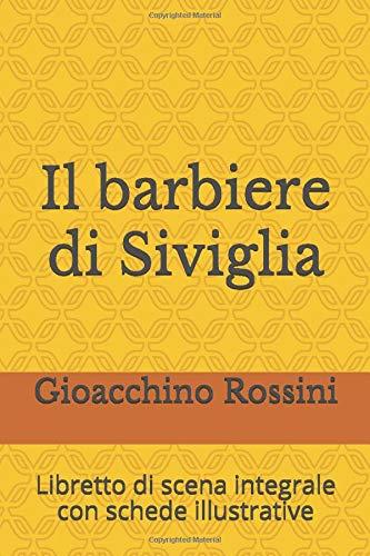 Il barbiere di Siviglia: Libretto di scena integrale con schede illustrative (Libretti d'opera, Band 2)