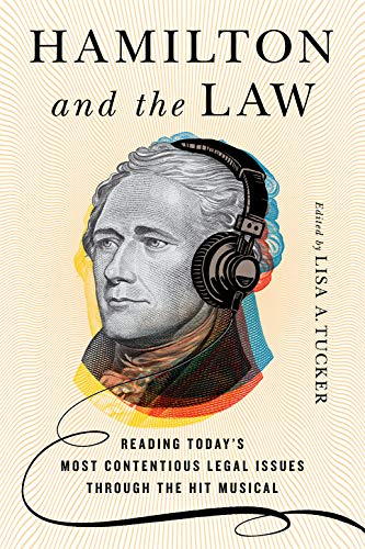 Hamilton and the Law: Reading Today's Most Contentious Legal Issues through the Hit Musical