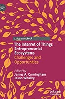 The Internet of Things Entrepreneurial Ecosystems: Challenges and Opportunities