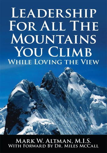 Leadership For All The Mountains You Climb: While Loving the View