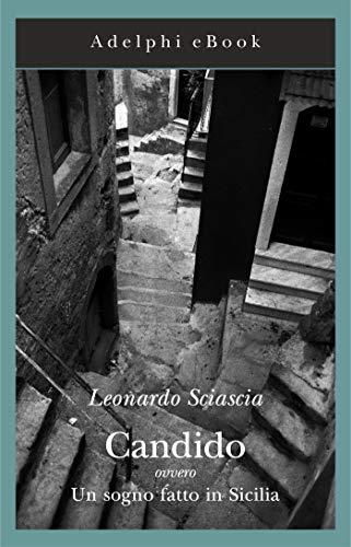 Candido: ovvero Un sogno fatto in Sicilia (Gli Adelphi Vol. 262)