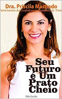 Seu Futuro é Um Prato Cheio (Portuguese Edition) by [Priscila Machado]