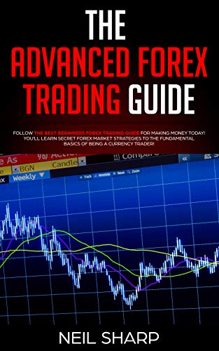 Amazon.com: The Advanced Forex Trading Guide: Follow The Best Beginners Forex  Trading Guide For Making Money Today! You'll Learn Secret Forex Market  Strategies to ... Basics of Being a Currency Trader eBook :